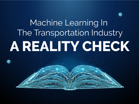 Machine Learning In The Transportation Industry A Reality Check