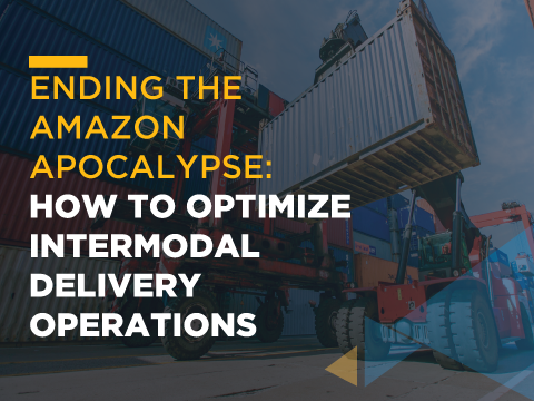 Ending The Amazon Apocalypse: How To Optimize Intermodal Delivery Operations