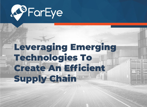 Leveraging Emerging Technologies To Create An Efficient Supply Chain